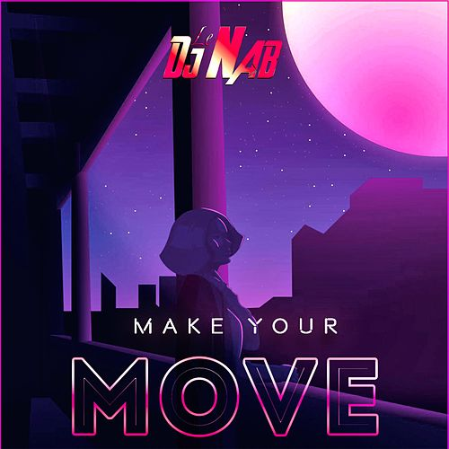 Make Your Move by DJ Nab