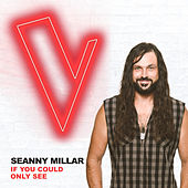 If You Could Only See (The Voice Australia 2018 Performance / Live) by Seanny Millar