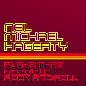 Plays That Good Old Rock and Roll by Neil Michael Hagerty