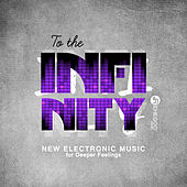 To the Infinity (New Electronic Music for Deeper Feelings) von Various Artists