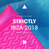 Strictly Ibiza 2018 by Various Artists