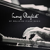 Long Playlist of Relaxing Piano Music von Various Artists