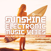 Sunshine Electronic Music Vibes (EDM & Electro House, Explosions of Sounds) de Various Artists