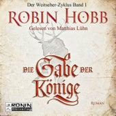 Die Gabe der Könige - Die Chronik der Weitseher 1 (Ungekürzt) von Robin Hobb