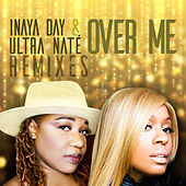 Over Me (Remixes) by Inaya Day