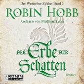 Der Erbe der Schatten - Die Chronik der Weitseher 3 (Ungekürzt) von Robin Hobb