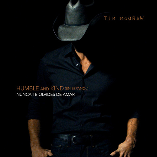 Humble and Kind (Nunca Te Olvides de Amar) by Tim McGraw