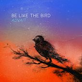 Be Like the Bird by Advait