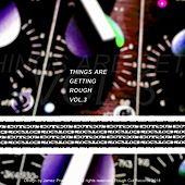 Things Are Getting Rough Vol. 3 by Various Artists
