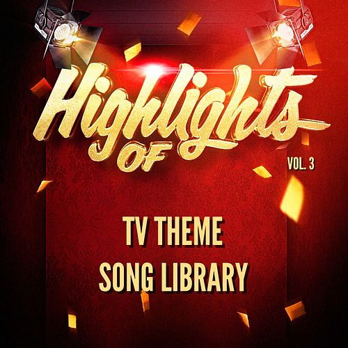 Highlights of Tv Theme Song Library, Vol. 3 by TV Theme Song Library