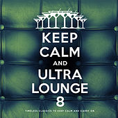 Keep Calm and Ultra Lounge 8 de Various Artists