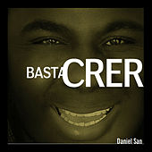 Basta Crer by Daniel San