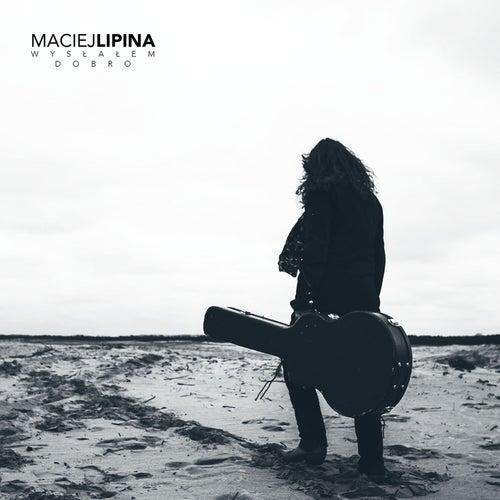Wysłałem Dobro by Maciej Lipina
