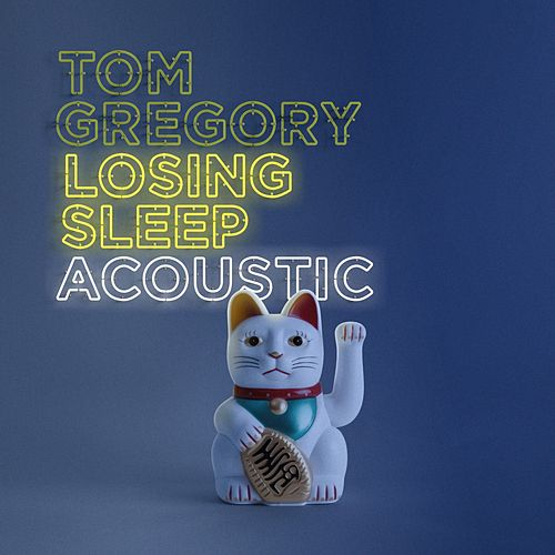 Losing Sleep (Acoustic Version) von Tom Gregory