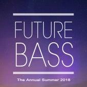 Future Bass the Annual Summer 2018 (The Best EDM, Trap, Atm Future Bass & Dirty House) & DJ Mix von Various Artists