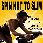 Spin Hiit to Slim -The Best Indoor Spin Cycling Workout - The Best Indoor Cycling Music in the Mix (EDM Summer 2018 Workout) von Various Artists