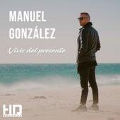 Vivir del Presente by Manuel Gonzalez