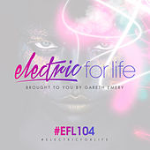 Electric For Life Episode 104 von Various Artists