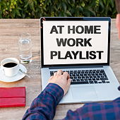 At Home Work Playlist by Various Artists