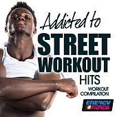 Addicted to Street Workout Hits Workout Compilation de Various Artists