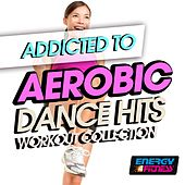 Addicted to Aerobic Dance Hits Workout Collection by Various Artists