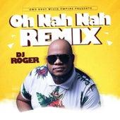Oh Nah Nah by DJ Roger