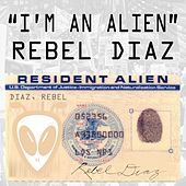I'm an Alien by Rebel Diaz