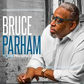 Your Presence by Bruce Parham