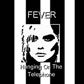 Hanging on the Telephone by The Fever (indie)