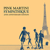 Sympathique: 20th Anniversary Edition by Pink Martini