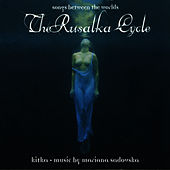 The Rusalka Cycle - Songs Between Worlds de Kitka