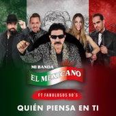 Quien Piensa en Ti by Mi Banda El Mexicano De German Roman