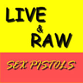 Live & Raw by Sex Pistols