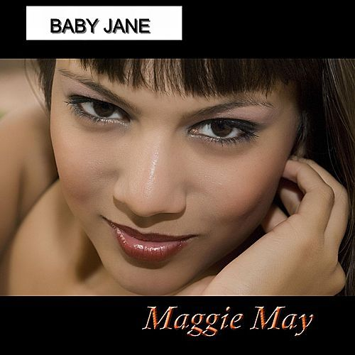 Maggie May by Baby Jane