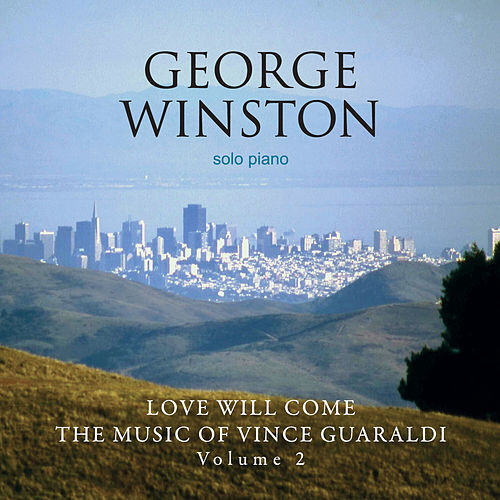 Love Will Come - The Music Of Vince Guaraldi, Volume 2 Deluxe Version by George Winston