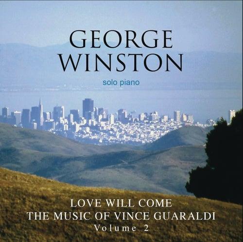 Love Will Come: The Music Of Vince Guaraldi Volume 2 by George Winston