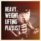 Heavy Weight Lifting Playlist by Various Artists