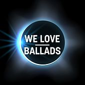 We Love: Ballads von Various Artists