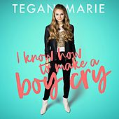I Know How To Make A Boy Cry by Tegan Marie