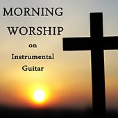 Morning Worship on Instrumental Guitar by Christian Hymns