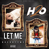Let Me (feat. Overr Tyme) von H2O