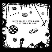 That Girl Is You by Dave Matthews Band