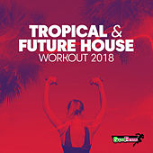 Tropical & Future House Workout 2018 - EP by Various Artists