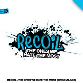 The Ones We Hate The Most by Recoil