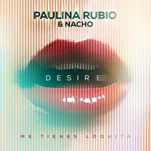 Desire (Me Tienes Loquita) by Paulina Rubio
