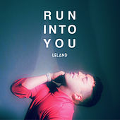 Run Into You by Leland