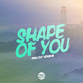 Shape Of You (Chill Out Version) by Lady Tanaka