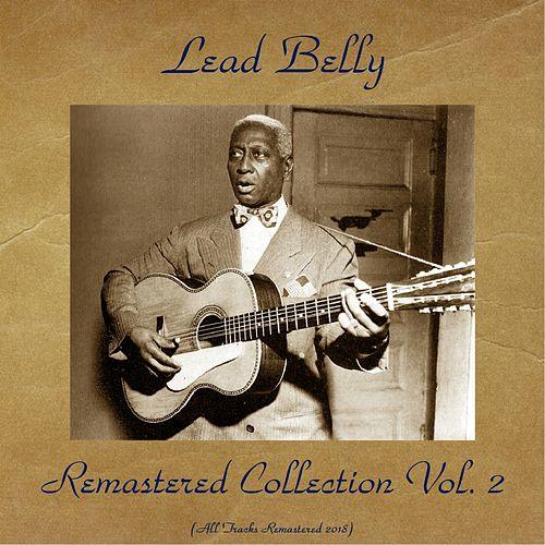 LeadBelly Remastered Collection Vol. 2 (All Tracks Remastered 2018) by Lead Belly