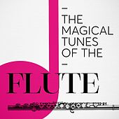 The Magical Tunes of the Flute by Various Artists
