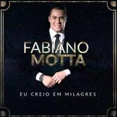 Eu Creio em Milagres by Fabiano Motta